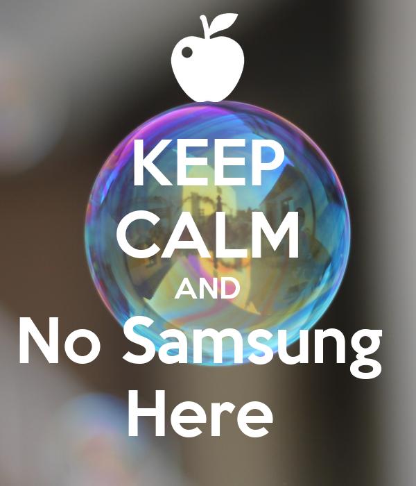 KEEP CALM AND No Samsung  Here