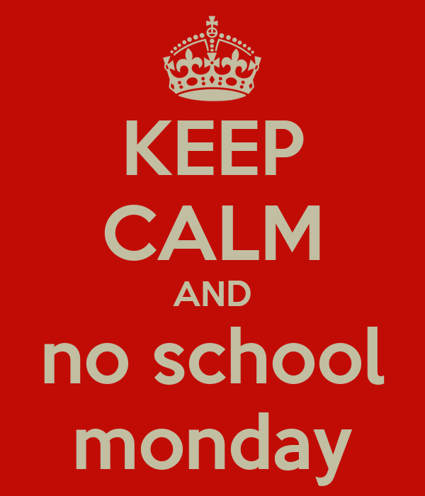KEEP CALM AND no school monday