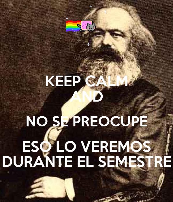 KEEP CALM AND NO SE PREOCUPE ESO LO VEREMOS DURANTE EL SEMESTRE
