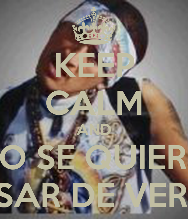 KEEP CALM AND NO SE QUIERA PASAR DE VERGA