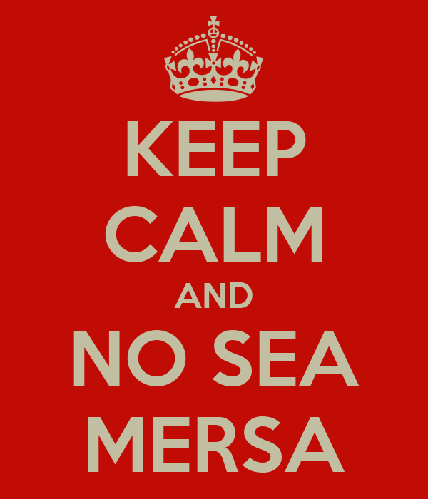 KEEP CALM AND NO SEA MERSA