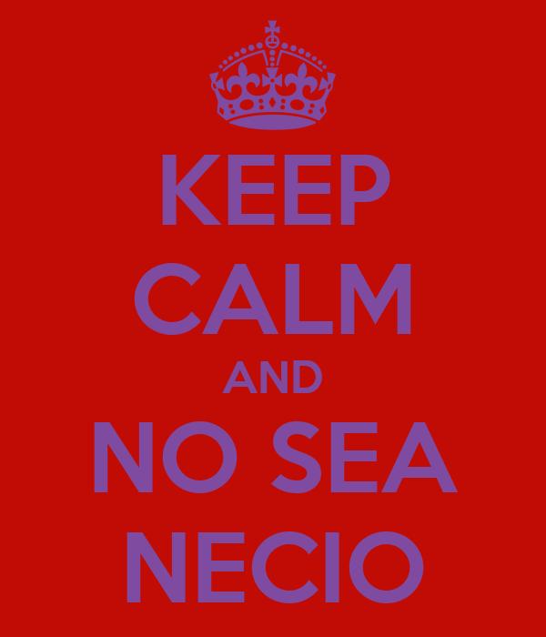 KEEP CALM AND NO SEA NECIO