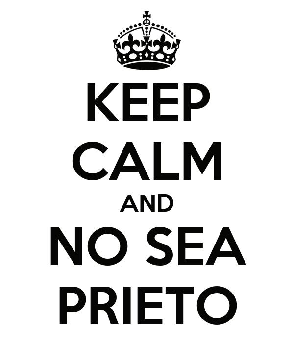 KEEP CALM AND NO SEA PRIETO