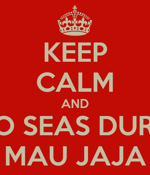 KEEP CALM AND NO SEAS DURO MAU JAJA