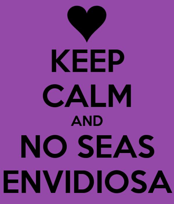 KEEP CALM AND NO SEAS ENVIDIOSA