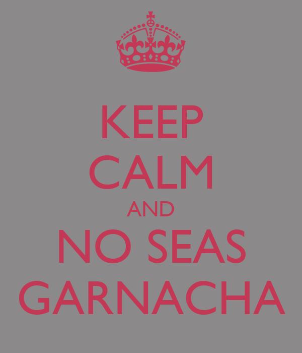 KEEP CALM AND NO SEAS GARNACHA