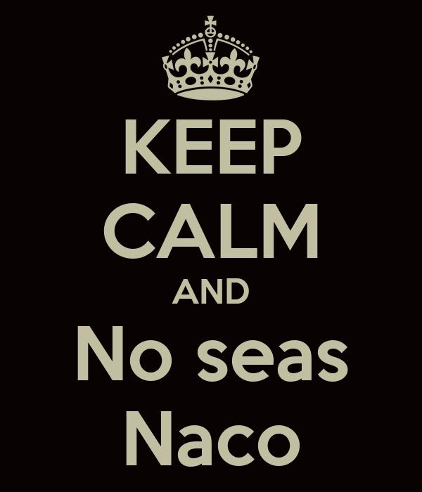KEEP CALM AND No seas Naco