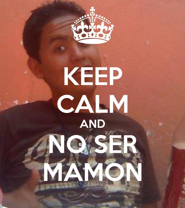 KEEP CALM AND NO SER MAMON