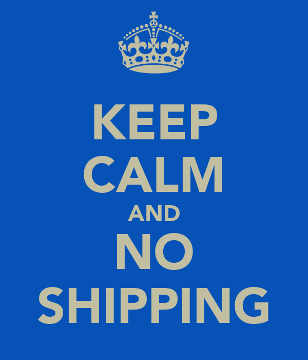 KEEP CALM AND NO SHIPPING