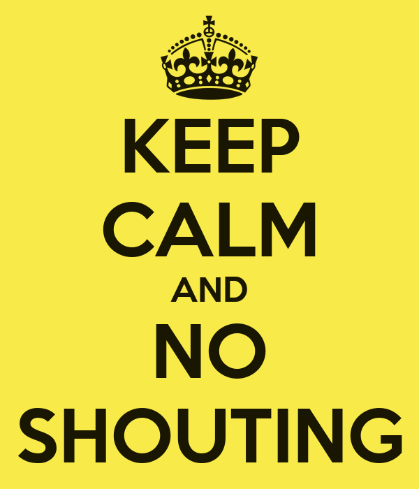 KEEP CALM AND NO SHOUTING