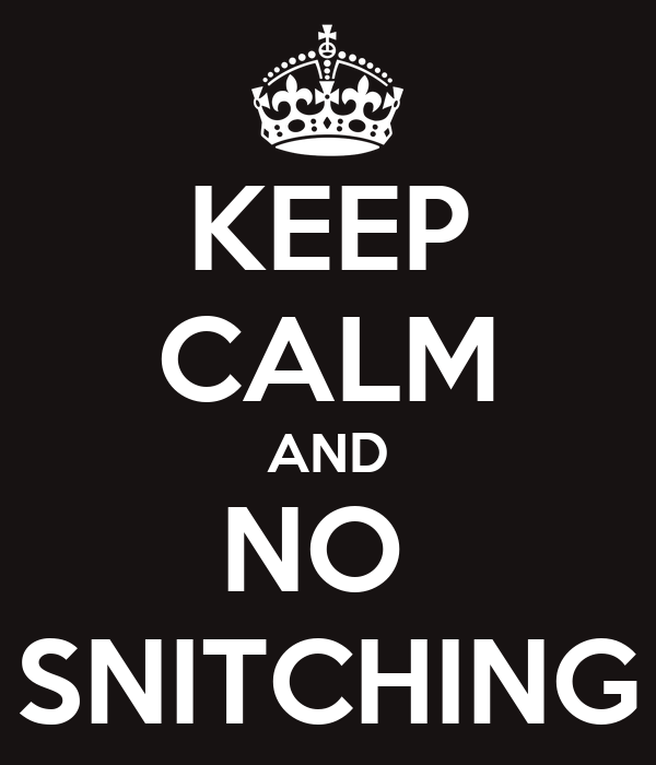 KEEP CALM AND NO  SNITCHING
