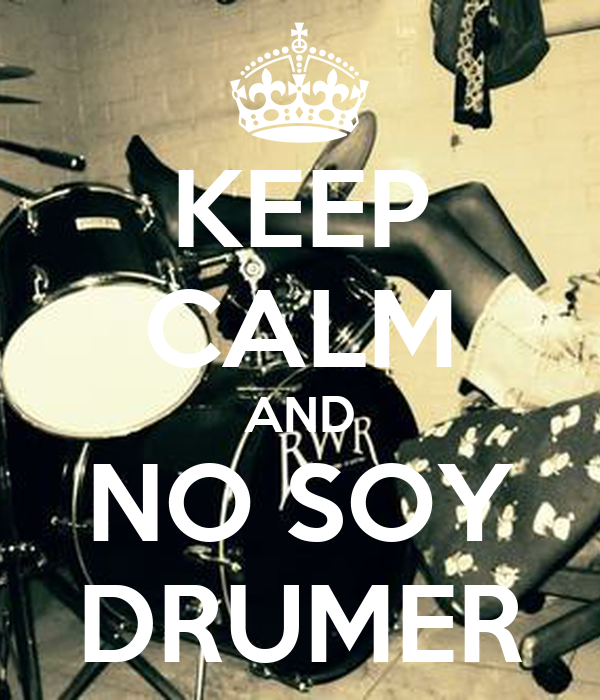 KEEP CALM AND NO SOY DRUMER