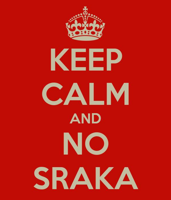 KEEP CALM AND NO SRAKA