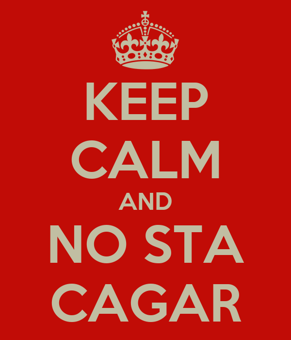 KEEP CALM AND NO STA CAGAR