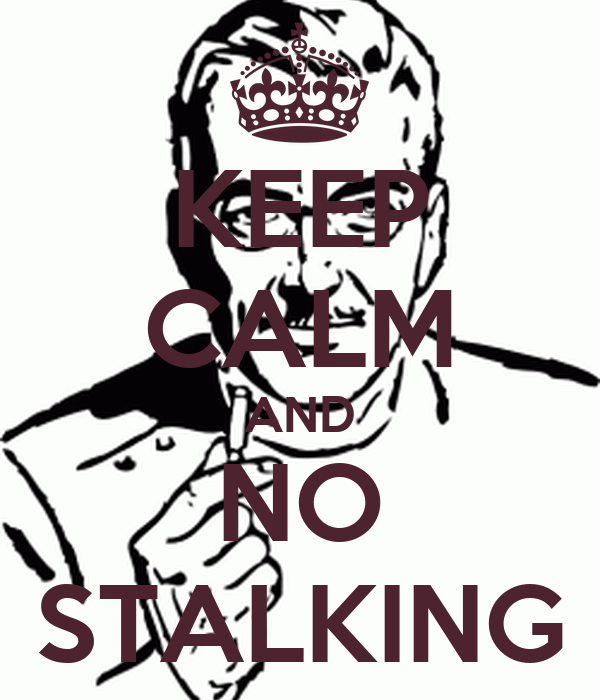 KEEP CALM AND NO STALKING