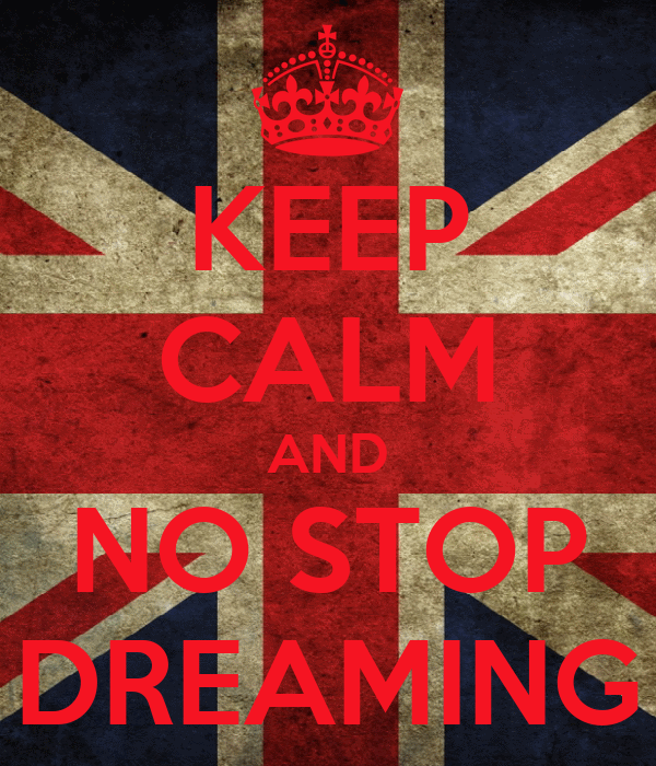 KEEP CALM AND NO STOP DREAMING