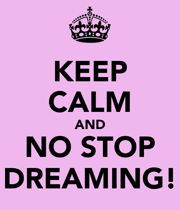 KEEP CALM AND NO STOP DREAMING!