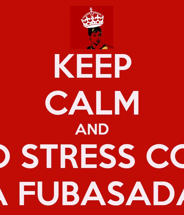 KEEP CALM AND NO STRESS COM A FUBASADA