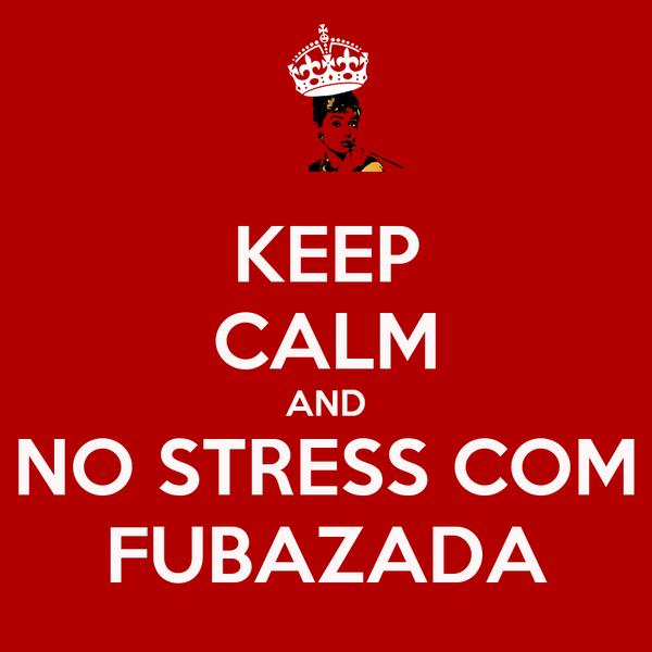KEEP CALM AND NO STRESS COM FUBAZADA
