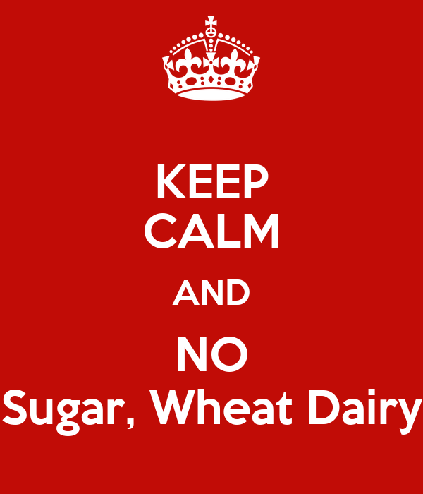 KEEP CALM AND NO Sugar, Wheat Dairy
