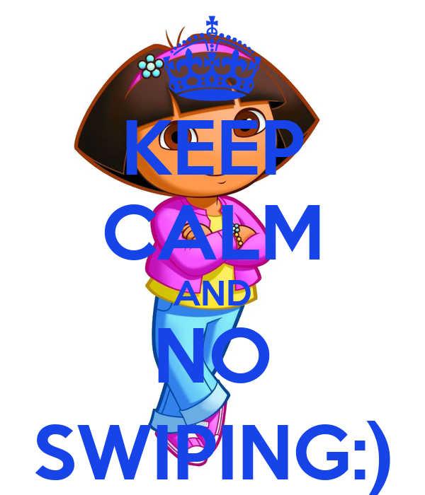 KEEP CALM AND NO SWIPING:)