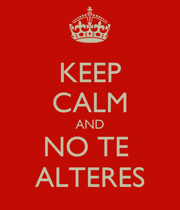 KEEP CALM AND NO TE  ALTERES
