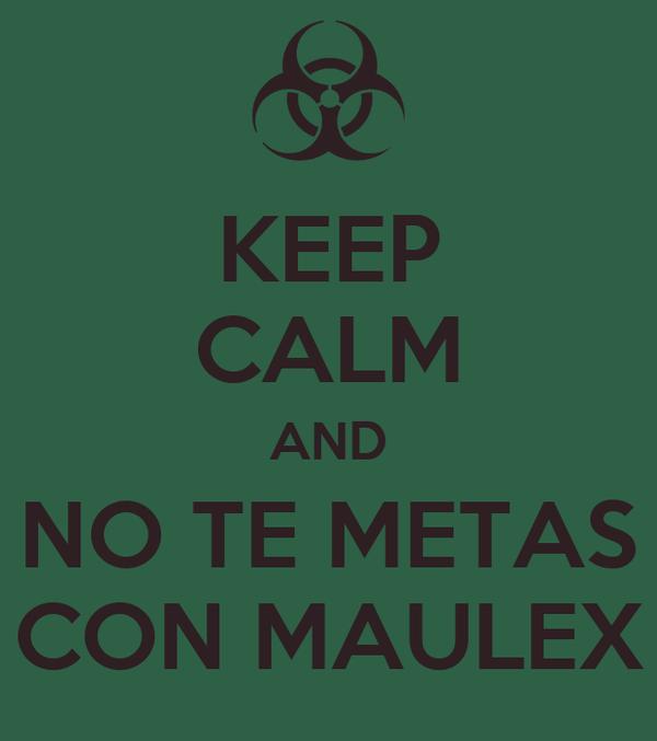 KEEP CALM AND NO TE METAS CON MAULEX