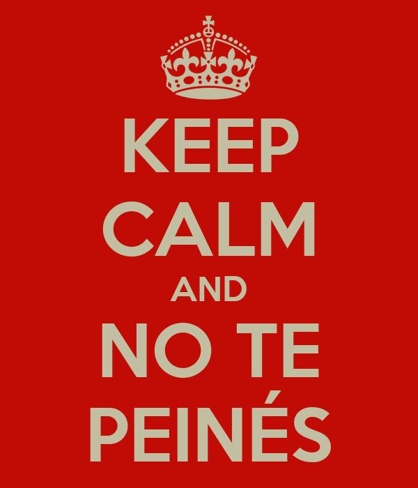 KEEP CALM AND NO TE PEINÉS
