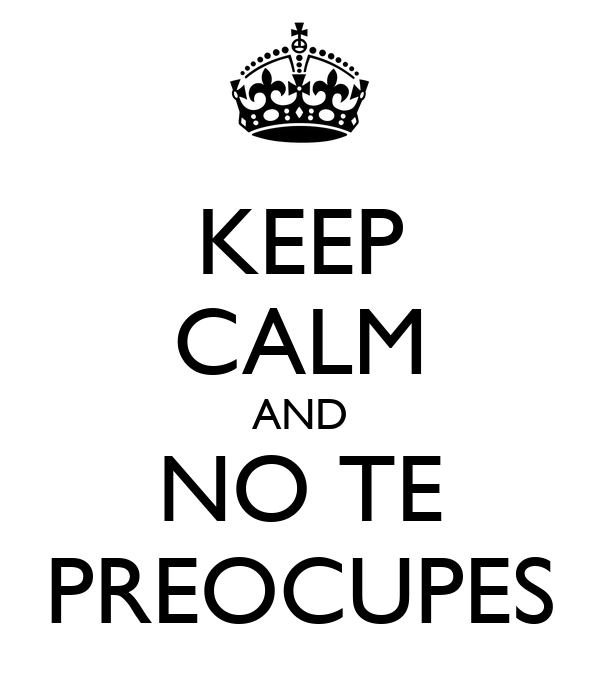 KEEP CALM AND NO TE PREOCUPES