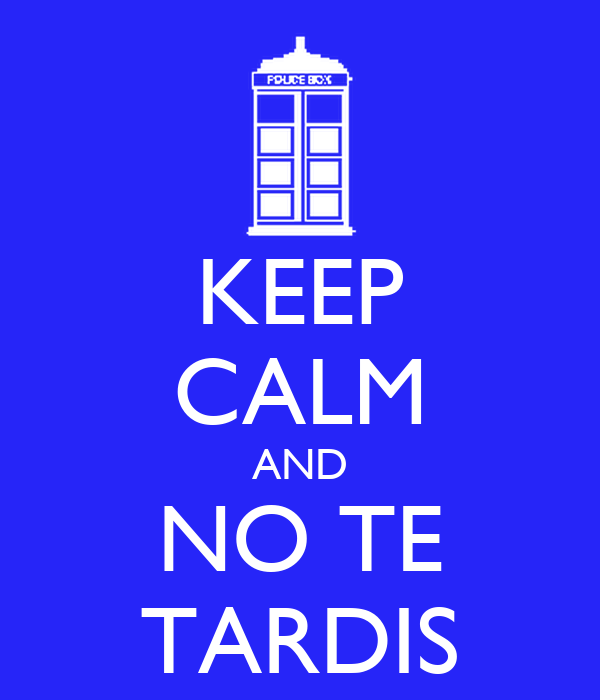 KEEP CALM AND NO TE TARDIS