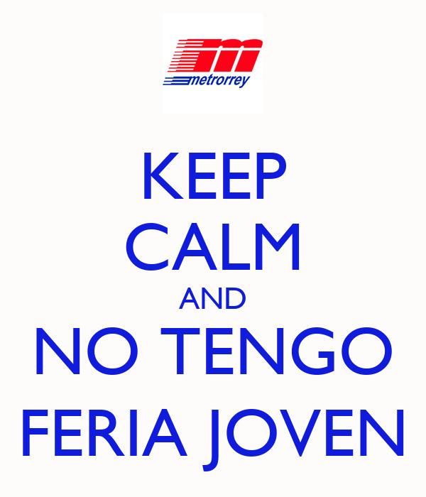 KEEP CALM AND NO TENGO FERIA JOVEN
