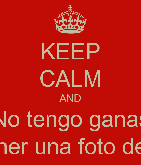 Keep calm and no tengo ganas de poner una foto de perfil for Immagini keep calm