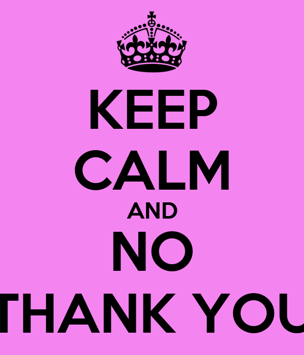 KEEP CALM AND NO THANK YOU