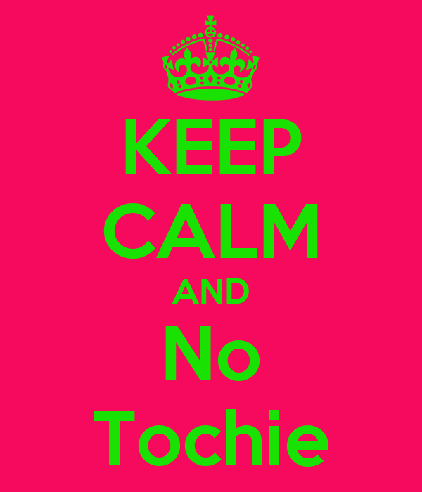 KEEP CALM AND No Tochie