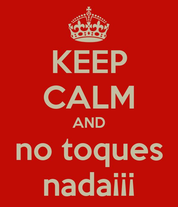 KEEP CALM AND no toques nada¡¡¡