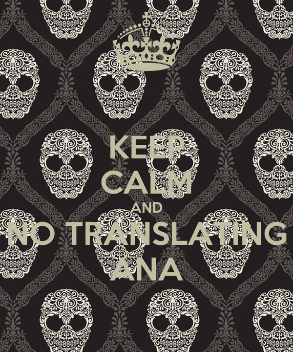 KEEP CALM AND NO TRANSLATING ANA
