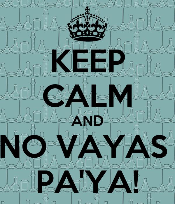 KEEP CALM AND NO VAYAS  PA'YA!