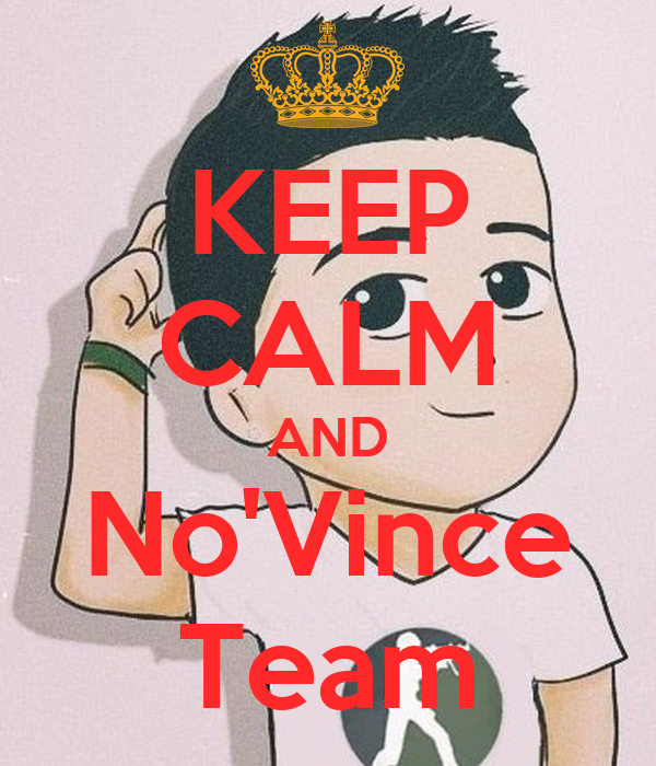 KEEP CALM AND No'Vince Team