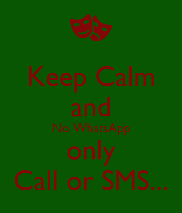 Keep Calm and No WhatsApp only Call or SMS...