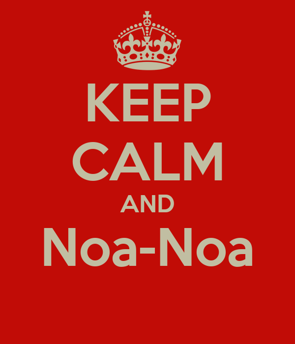 KEEP CALM AND Noa-Noa