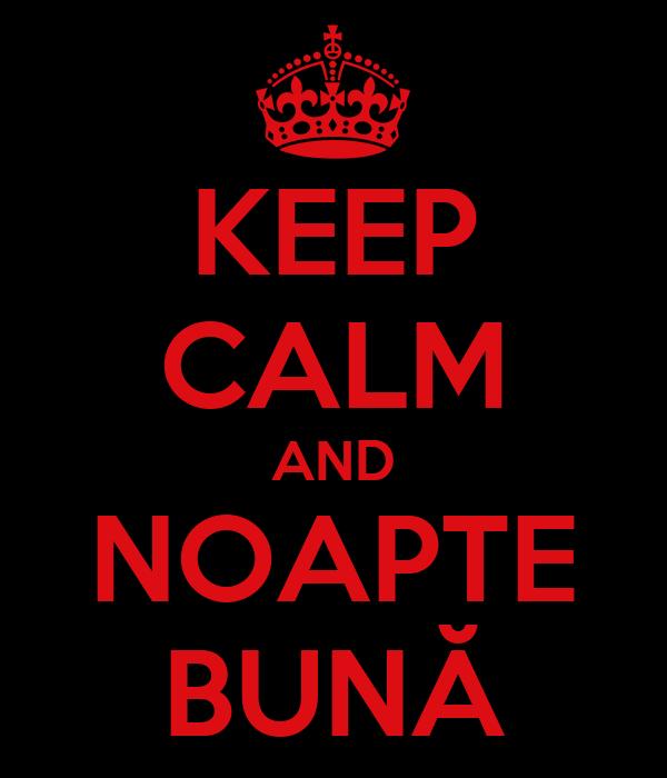 KEEP CALM AND NOAPTE BUNĂ
