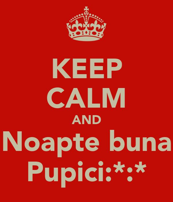 KEEP CALM AND Noapte buna Pupici:*:*