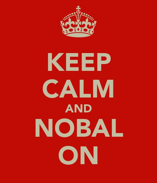 KEEP CALM AND NOBAL ON