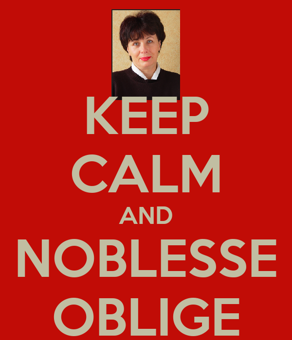 KEEP CALM AND NOBLESSE OBLIGE