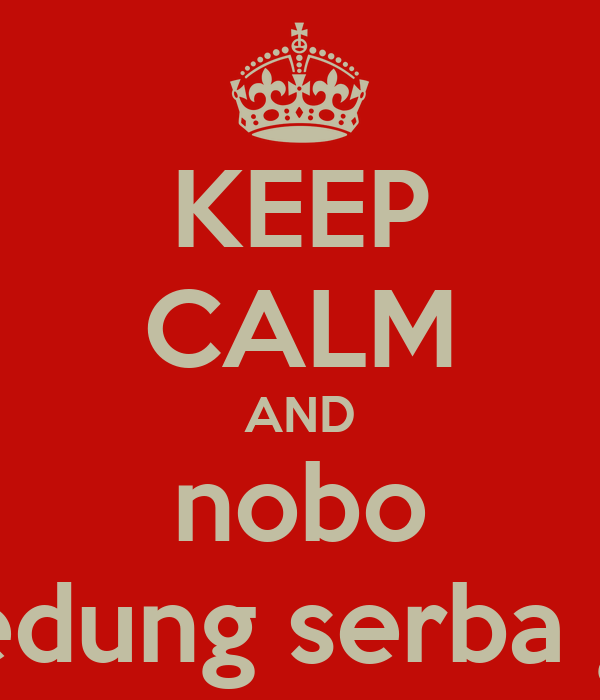 KEEP CALM AND nobo di gedung serba guna