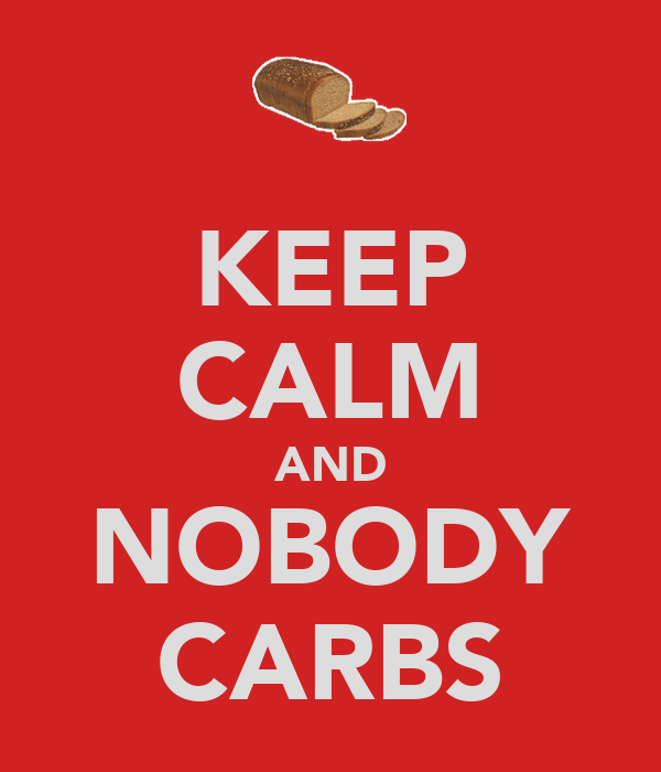 KEEP CALM AND NOBODY CARBS