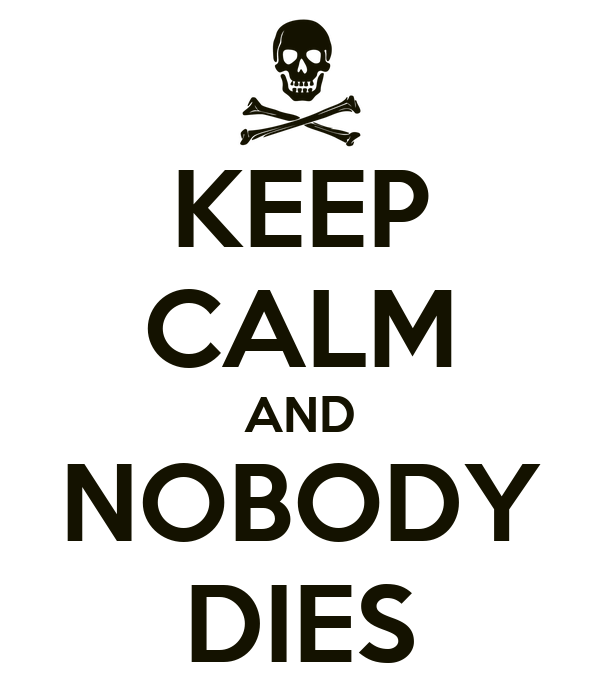 KEEP CALM AND NOBODY DIES