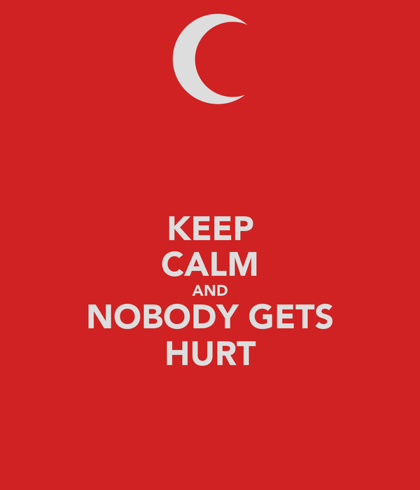 KEEP CALM AND NOBODY GETS HURT
