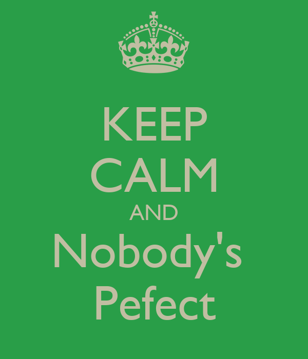 KEEP CALM AND Nobody's  Pefect
