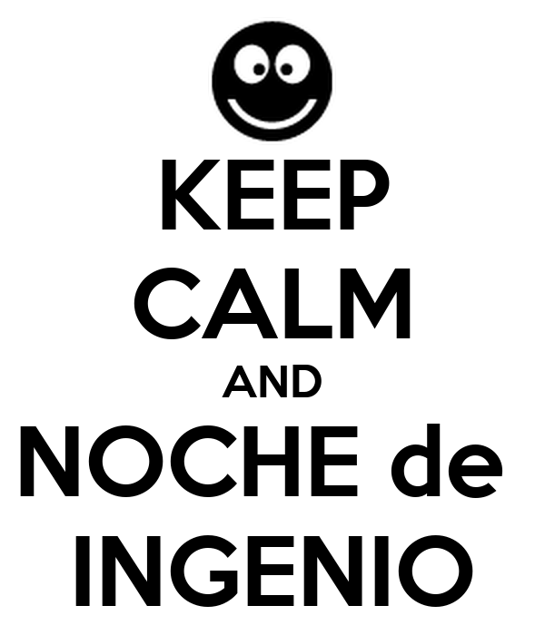 KEEP CALM AND NOCHE de  INGENIO